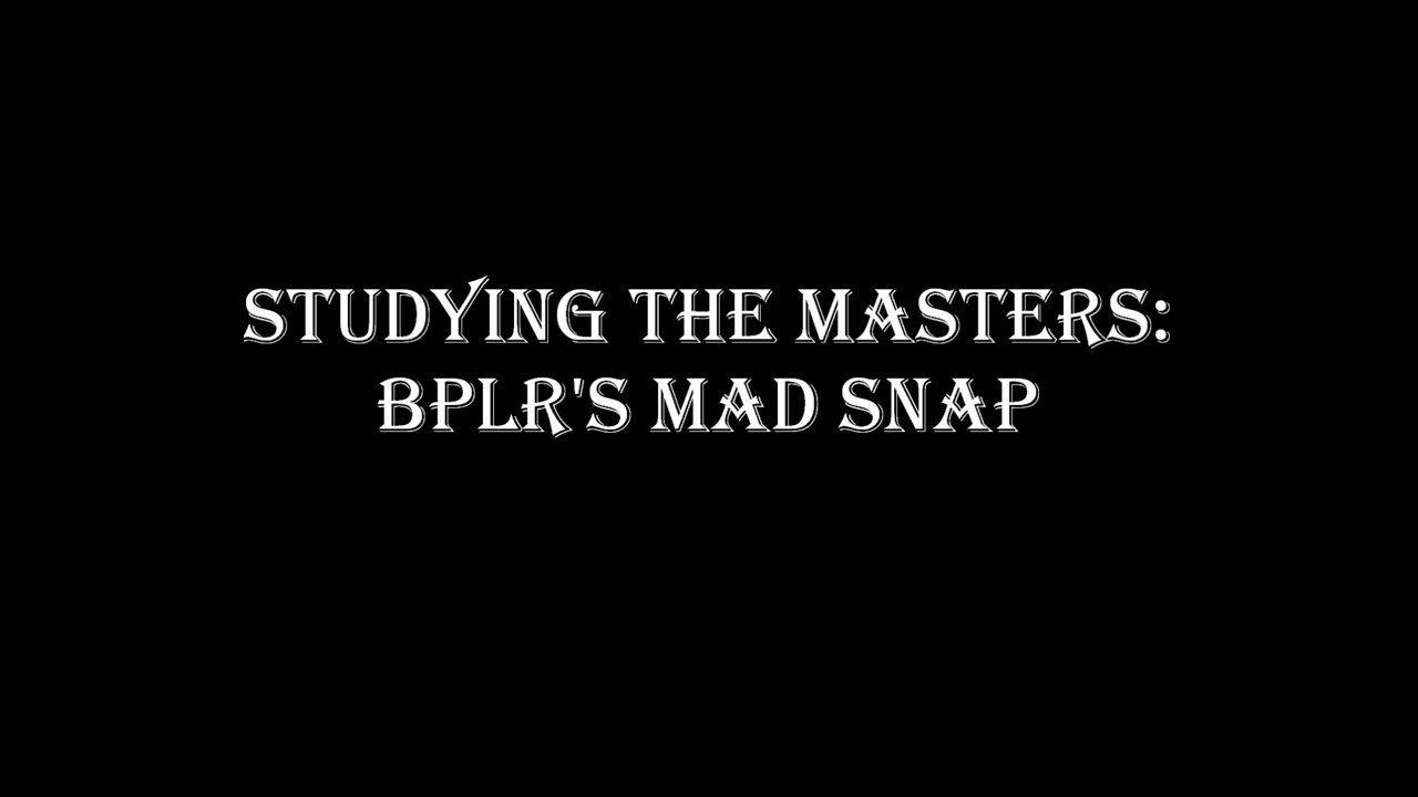 Studying the Masters: BPLR's Mad Snap